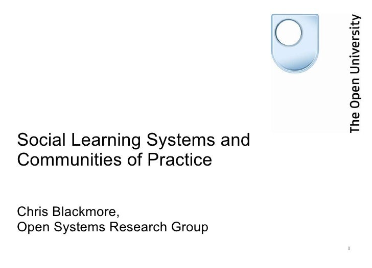 Social Learning Systems and Communities of Practice Chris Blackmore,  Open Systems Research Group