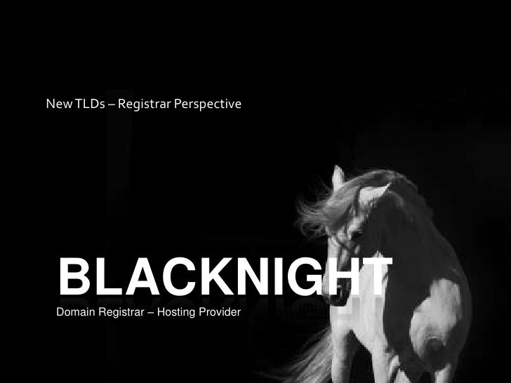 BLACKNIGHT<br />New TLDs – Registrar Perspective<br />Domain Registrar – Hosting Provider<br />