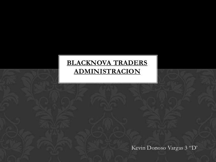 "BLACKNOVA TRADERS ADMINISTRACION             Kevin Donoso Vargas 3 ""D'"