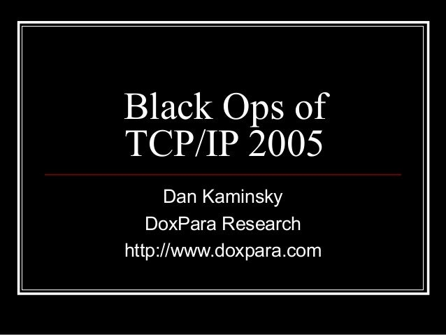 Black Ops of TCP/IP 2005 Dan Kaminsky DoxPara Research http://www.doxpara.com