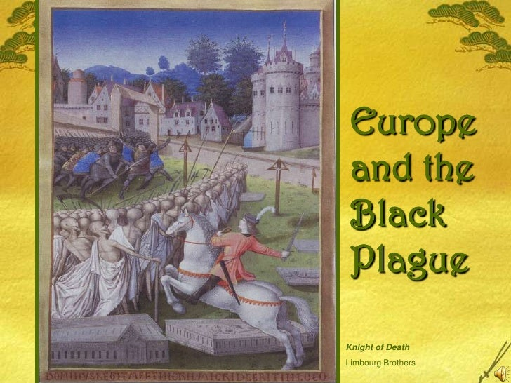 Europe<br />and the <br />Black <br />Plague<br />Knight of Death<br />Limbourg Brothers<br />