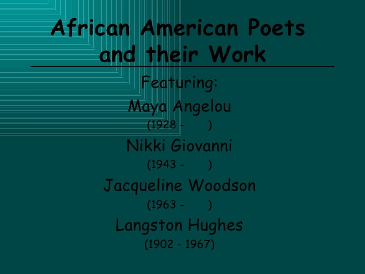 African American Poets  and their Work Featuring: Maya Angelou (1928 -  ) Nikki Giovanni (1943 -  ) Jacqueline Woodson (19...