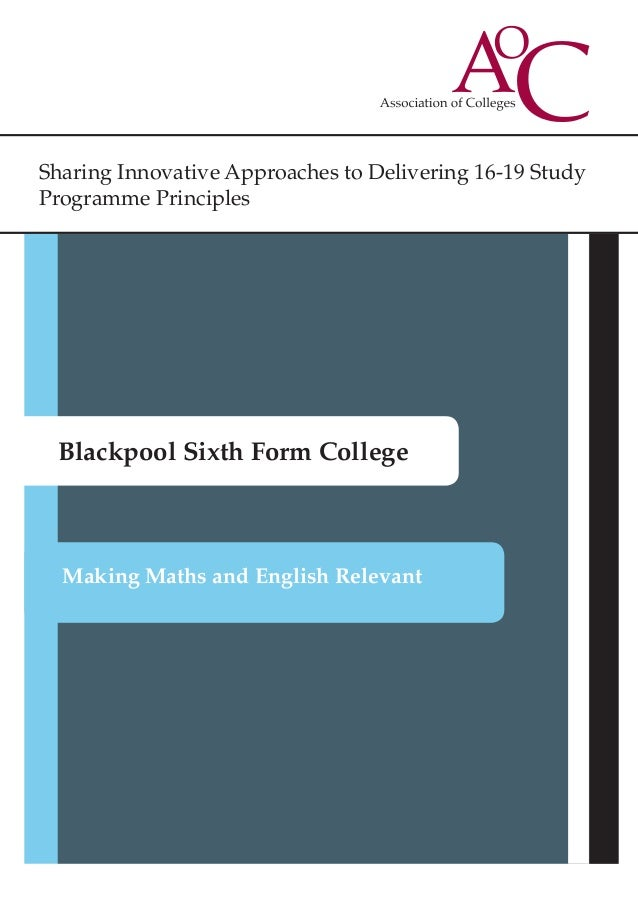 Sharing Innovative Approaches to Delivering 16-19 Study Programme Principles Blackpool Sixth Form College Making Maths and...