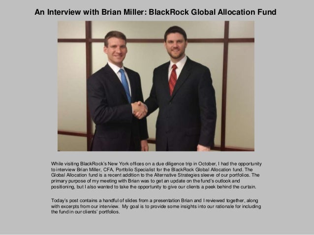An Interview with Brian Miller: BlackRock Global Allocation Fund  While visiting BlackRock's New York offices on a due dil...