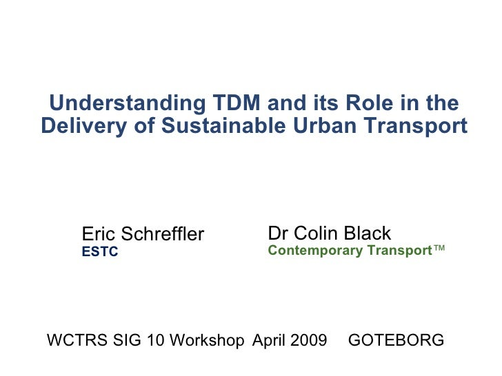 Understanding TDM and its Role in the Delivery of Sustainable Urban Transport Dr Colin Black Contemporary Transport ™ WCTR...