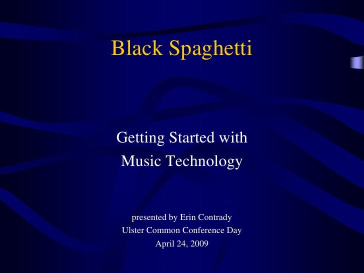 Black Spaghetti   Getting Started with Music Technology      presented by Erin Contrady  Ulster Common Conference Day     ...