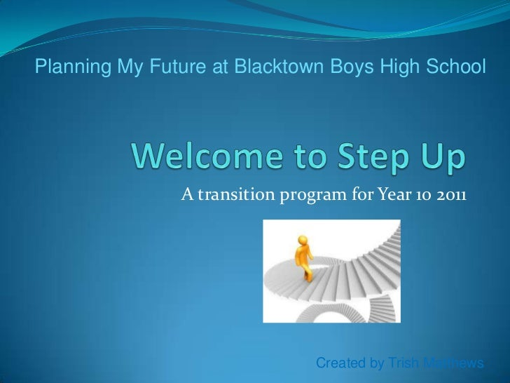 Planning My Future at Blacktown Boys High School               A transition program for Year 10 2011                      ...