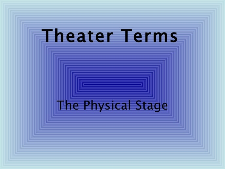 Theater Terms The Physical Stage
