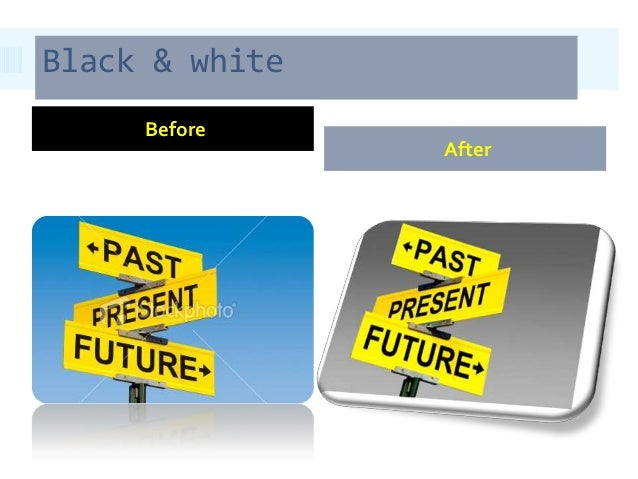 Black & white     Before                After