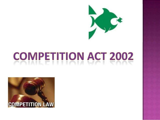  INTRODUCTION  THE COMPETITION ACT 2002  IMPORTANT PROVISIONS OF THE ACT  LATEST AMENDMENTS IN COMPETITION ACT 2002  ...
