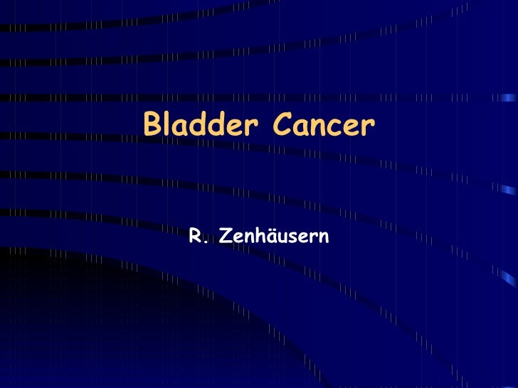 Bladder Cancer R. Zenhäusern