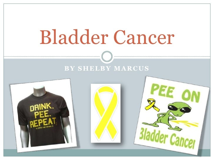 By Shelby Marcus<br />Bladder Cancer<br />