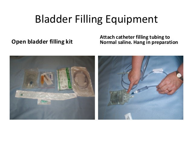 Bladder Filling Equipment                           Attach catheter filling tubing toOpen bladder filling kit   Normal sal...