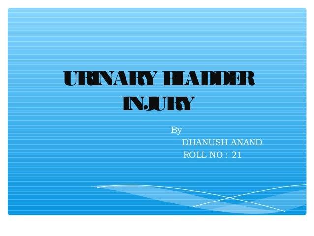 URINARY B ADDE          L   R     INJURY        By          DHANUSH ANAND           ROLL NO : 21
