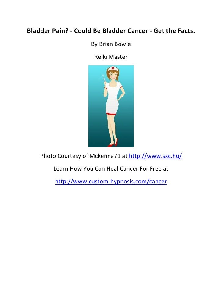Bladder Pain? - Could Be Bladder Cancer - Get the Facts.                     By Brian Bowie                      Reiki Mas...