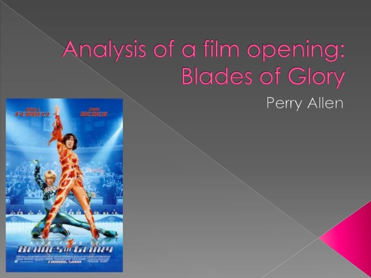 Analysis of a film opening:Blades of Glory<br />Perry Allen<br />