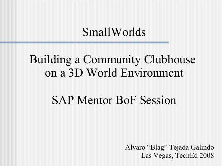 SmallWorlds - BoF Las Vegas TechEd 2008