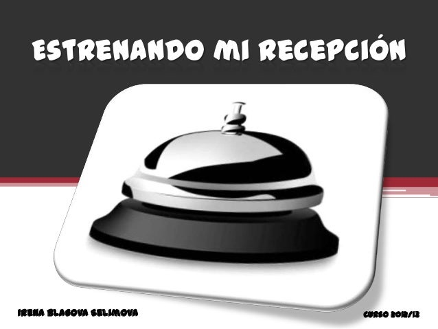 Estrenando mi RecepciónIrena Blagova Selimova   Curso 2012/13