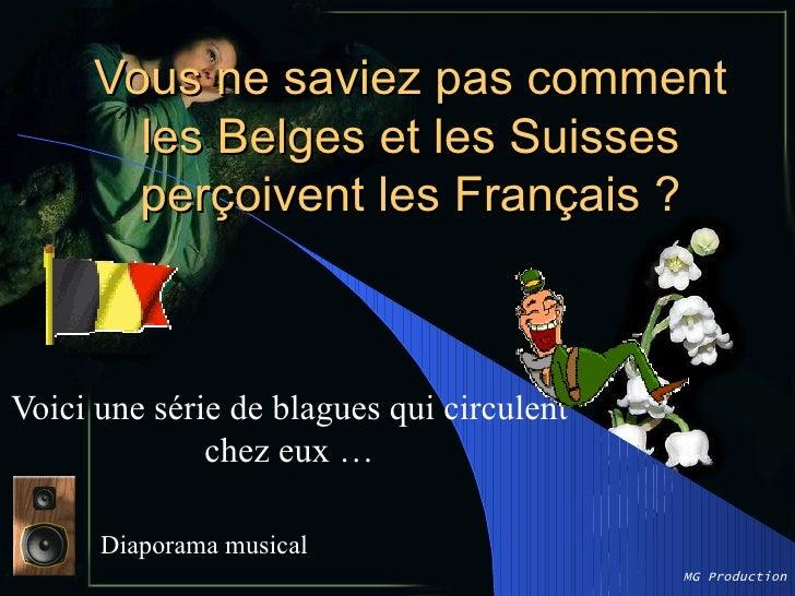 Vous ne saviez pas comment       les Belges et les Suisses       perçoivent les Français ?Voici une série de blagues qui c...