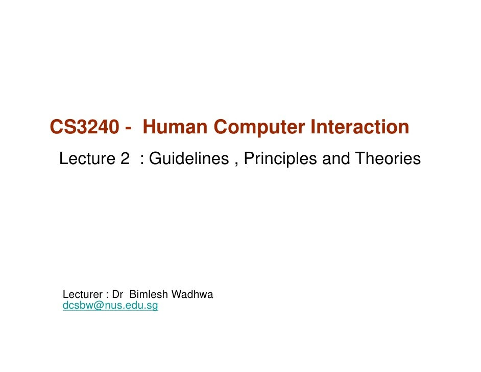 CS3240 - Human Computer InteractionLecture 2 : Guidelines , Principles and Theories Lecturer : Dr Bimlesh Wadhwa dcsbw@nus...