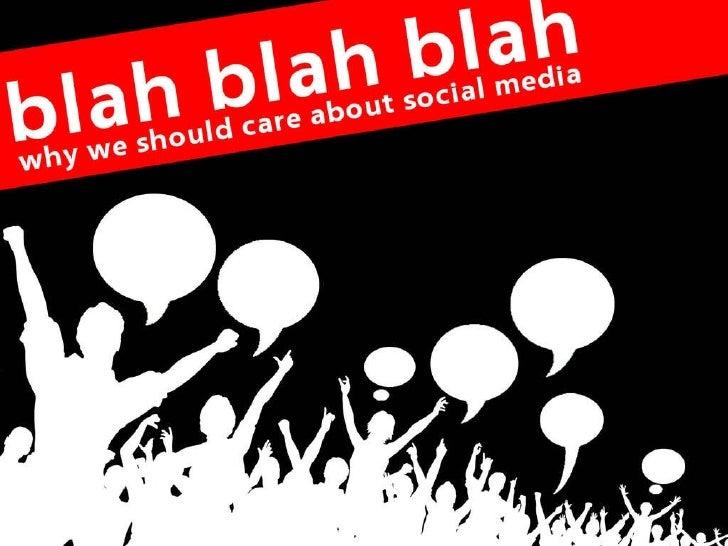 Blah Blah Blah - Why We Should Care About Social Media