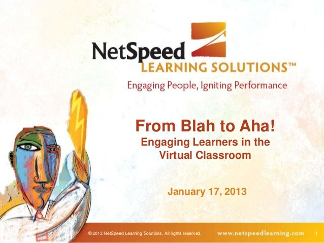 From Blah to Aha!                         Engaging Learners in the                            Virtual Classroom           ...