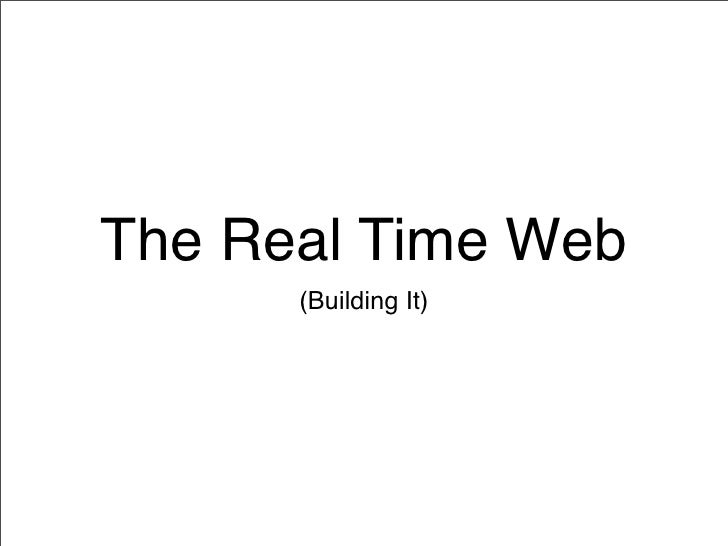 The Real Time Web       (Building It)