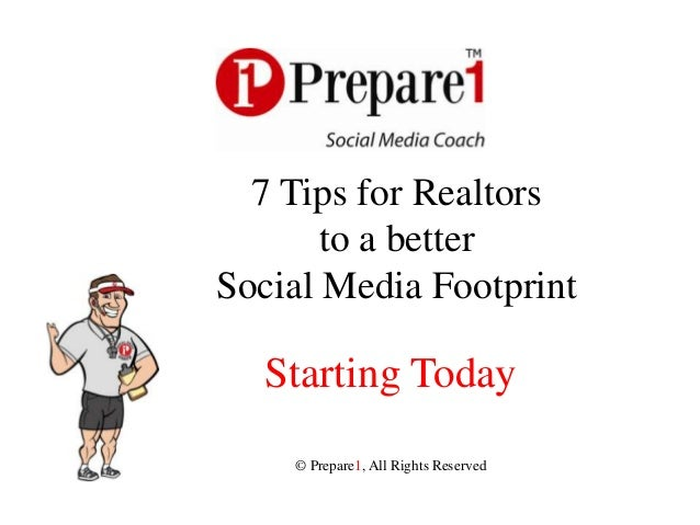 7 Tips for Realtors       to a betterSocial Media Footprint  Starting Today    © Prepare1, All Rights Reserved