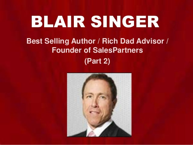 BLAIR SINGER Best Selling Author / Rich Dad Advisor / Founder of SalesPartners (Part 2)