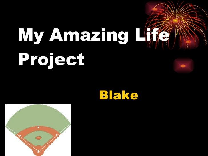 My Amazing Life Project Blake