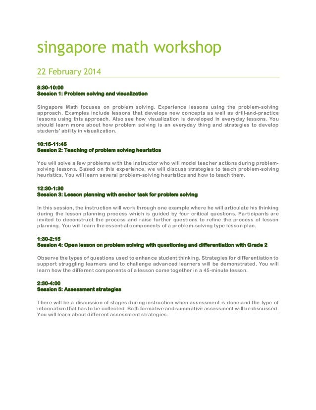 singapore math workshop 22 February 2014 8:30-10:00 Session 1: Problem solving and visualization Singapore Math focuses on...