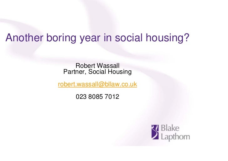 Another boring year in social housing?               Robert Wassall           Partner, Social Housing          robert.wass...