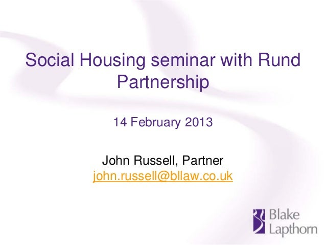 Social Housing seminar with Rund          Partnership          14 February 2013         John Russell, Partner       john.r...