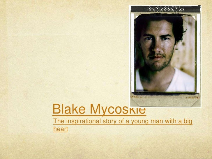 Blake Mycoskie<br />The inspirational story of a young man with a big heart<br />
