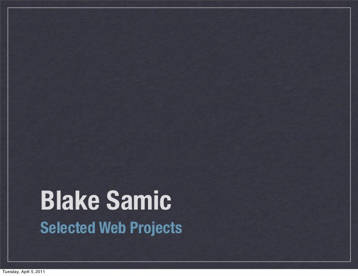 Blake Samic                  Selected Side ProjectsTuesday, March 29, 2011