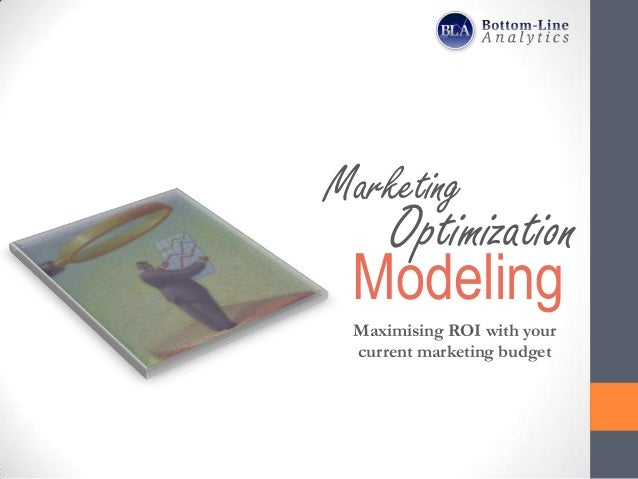 Marketing  Optimization Modeling Maximising ROI with your current marketing budget