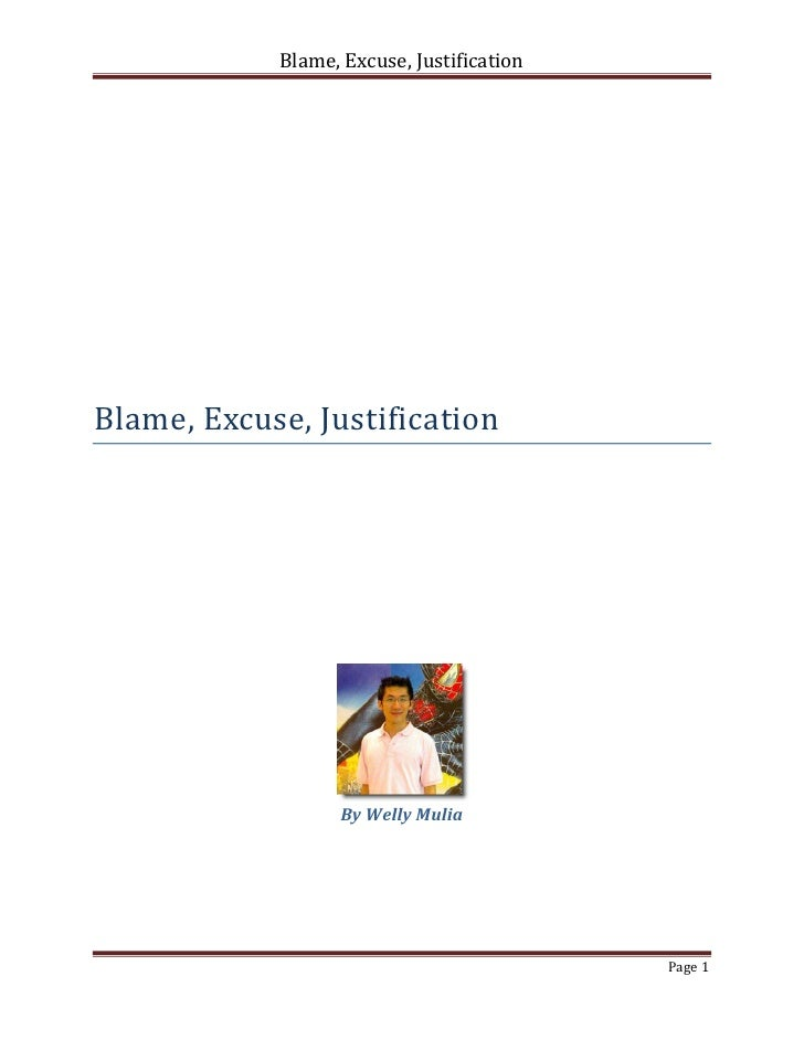 Blame, Excuse, JustificationBlame, Excuse, Justification                  By Welly Mulia                                  ...