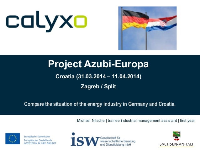Project Azubi-Europa Croatia (31.03.2014 – 11.04.2014) Zagreb / Split Compare the situation of the energy industry in Germ...
