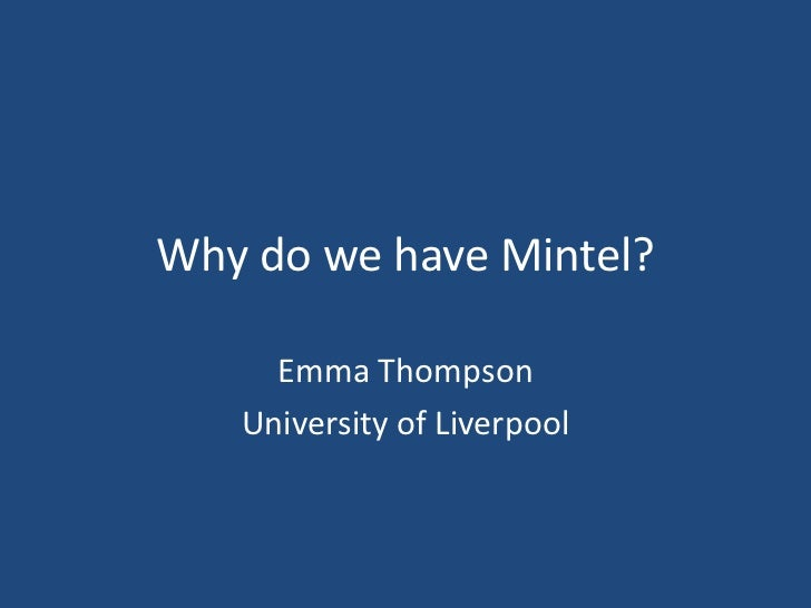 Why do we have Mintel?<br />Emma Thompson<br />University of Liverpool<br />