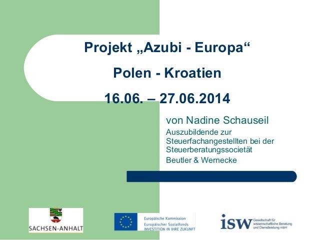 """Projekt """"Azubi - Europa"""" Polen - Kroatien 16.06. – 27.06.2014 von Nadine Schauseil Auszubildende zur Steuerfachangestellte..."""