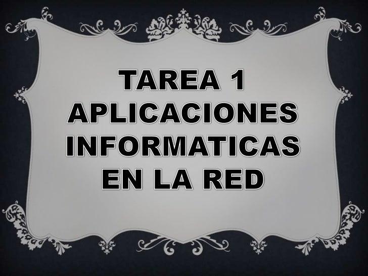 Aplicaciones Informáticas en la red           Es una herramienta tecnológica , que aparte de           brindarnos informac...
