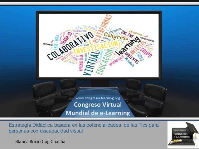 Estrategia Didáctica basada en las potencialidades de las Tics para personas con discapacidad visual Blanca Rocio Cuji Cha...
