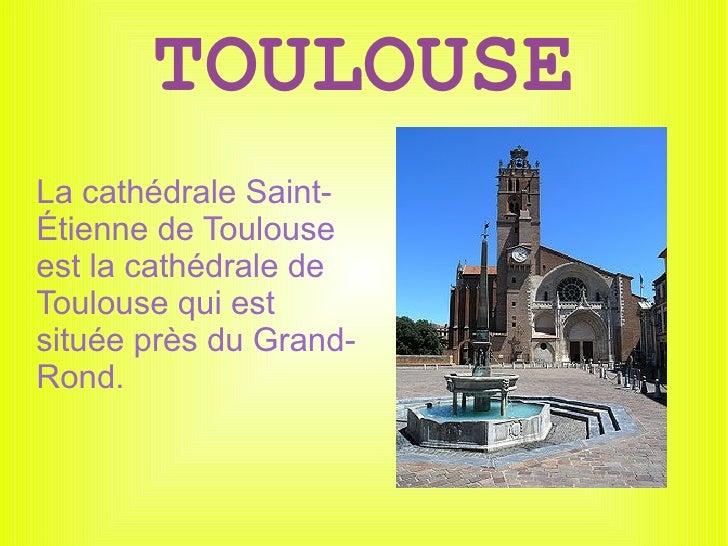 TOULOUSE <ul>La cathédrale Saint-Étienne de Toulouse est la cathédrale de Toulouse qui est située près du Grand-Rond. </ul>