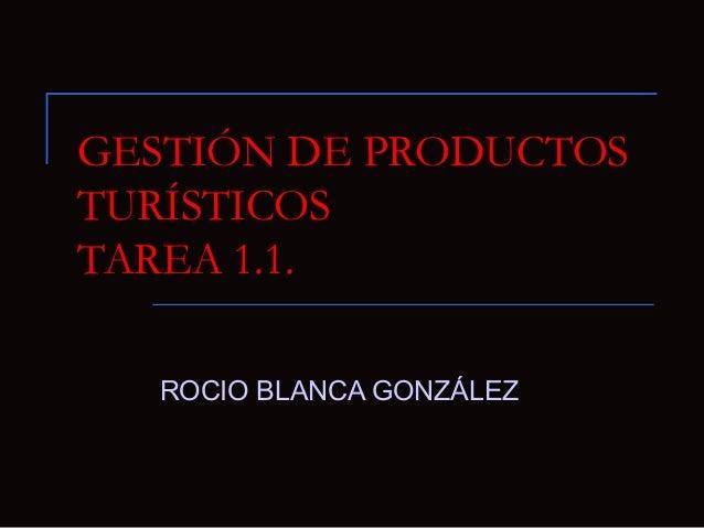 GESTIÓN DE PRODUCTOSTURÍSTICOSTAREA 1.1.  ROCIO BLANCA GONZÁLEZ