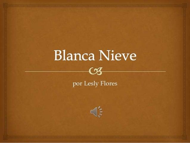 Blanca nieve - por. Lesly Flores