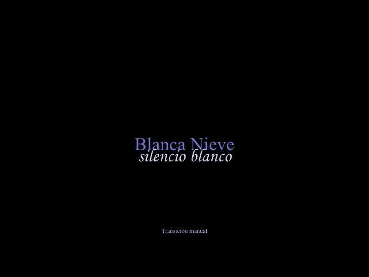 Blanca Nieve silencio blanco Transición manual