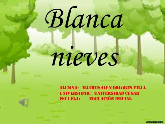 Blanca nieves Alumna: Mathusalen Dolores Villa Universidad: universidad cesar Escuela: Educación Inicial