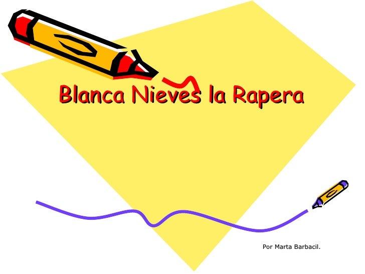 Blanca Nieves la Rapera Por Marta Barbacil.