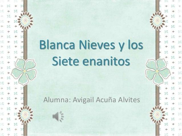 Blanca Nieves y los Siete enanitos Alumna: Avigail Acuña Alvites