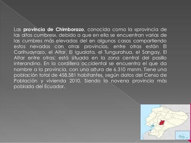Las provincia de Chimborazo, conocida como la «provincia delas altas cumbres», debido a que en ella se encuentran varias d...